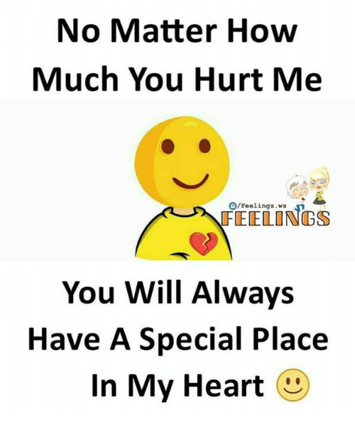 specialization: No Matter How  Much You Hurt Me  O/Feelings  FEELINGS  You Will Always  Have A Special Place  In My Heart