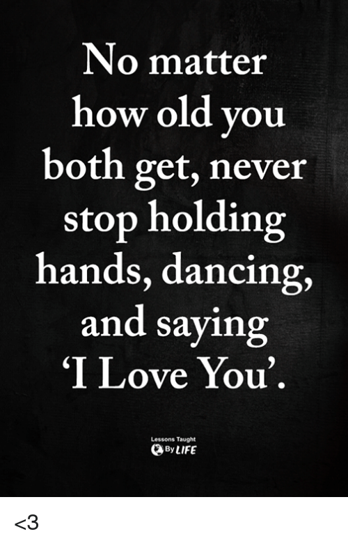 No Matter How Old You Both Get Never Stop Holding Hands Dancing And