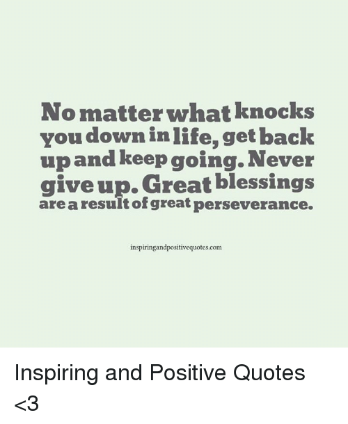 No Matter What Knocks You Down In Life Get Back Up And Keep Going