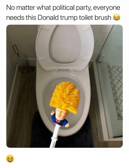 Dank, Donald Trump, and Party: No matter what political party, everyone  needs this Donald trump toilet brush 😆