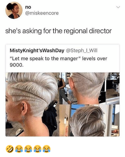 """over 9000: no  @miskeencore  she's asking for the regional director  MistyKnight'sWashDay @Steph_l_Will  """"Let me speak to the manger"""" levels over  9000. 🤣😂😂😂😂"""