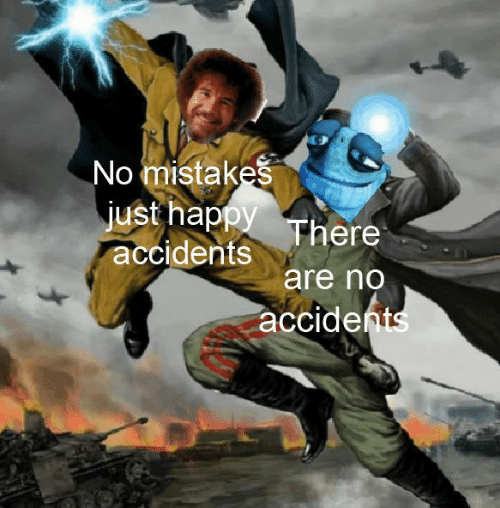 Accidents: No mistakes  just happy There  accidents  are no  accidents