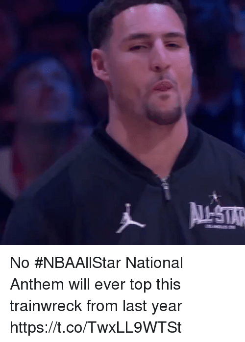 National Anthem: No #NBAAllStar National Anthem will ever top this trainwreck from last year https://t.co/TwxLL9WTSt