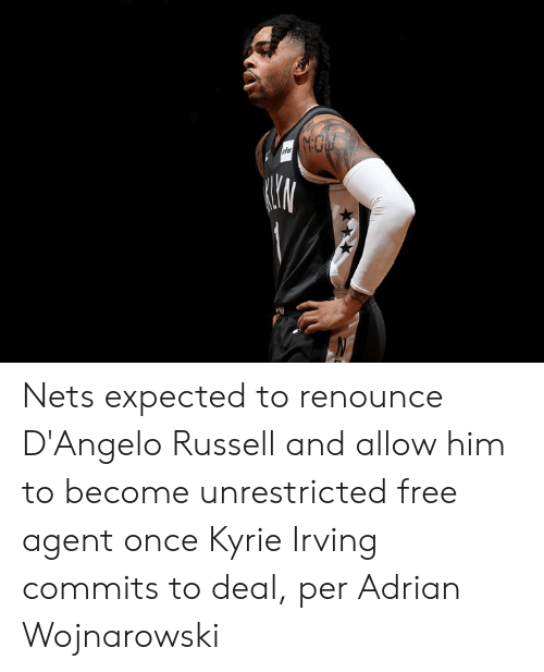 Nets: NO  nfor Nets expected to renounce D'Angelo Russell and allow him to become unrestricted free agent once Kyrie Irving commits to deal, per Adrian Wojnarowski