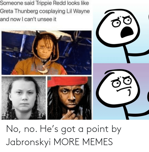 no no: No, no. He's got a point by Jabronskyi MORE MEMES