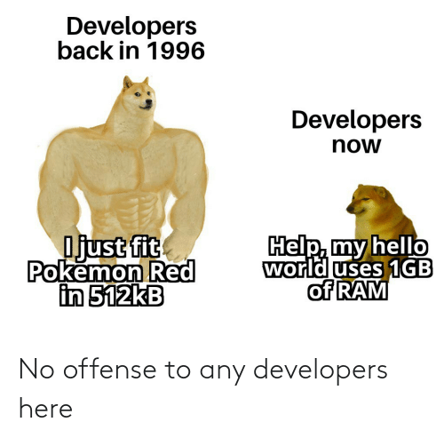 Here: No offense to any developers here