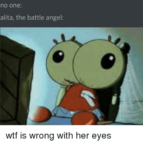 Wtf Is Wrong: no one  alita, the battle angel wtf is wrong with her eyes