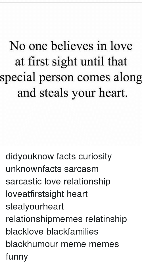 Memes, At First Sight, and Sarcasm: No one believes in love  at first sight until that  special person comes along  and steals your heart didyouknow facts curiosity unknownfacts sarcasm sarcastic love relationship loveatfirstsight heart stealyourheart relationshipmemes relatinship blacklove blackfamilies blackhumour meme memes funny
