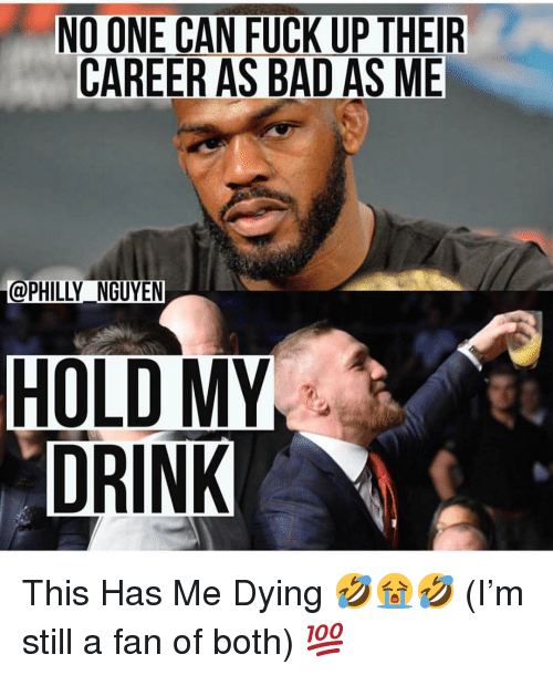 Me Dying: NO ONE CAN FUCK UP THEIR  CAREER AS BAD AS ME  @PHILLY_NGUYEN  HOLD MY This Has Me Dying 🤣😭🤣 (I'm still a fan of both) 💯
