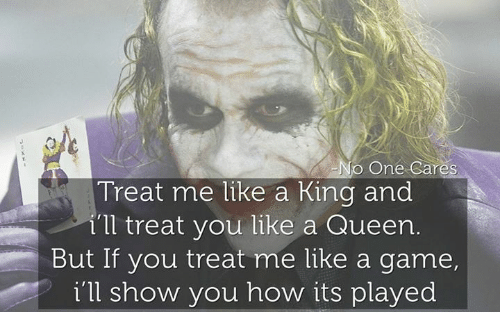no-one-care: NO One Care  Treat me like a King and  i'll treat you like a Queen.  But If you treat me like a game,  i'll show you how its played