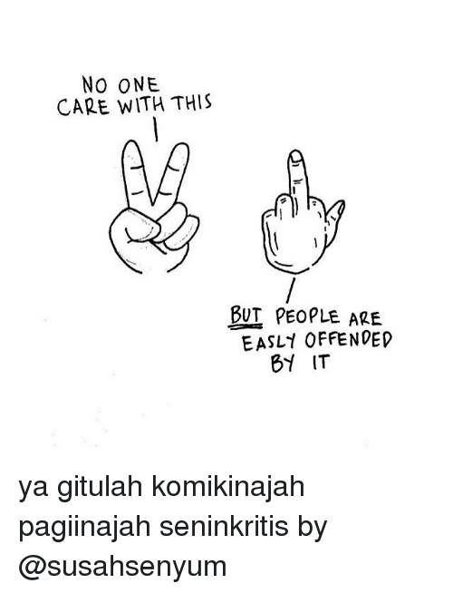 no-one-care: NO ONE  CARE WITH THIS  BUT PEOPLE ARE  EASLY OFFENDED  BY IT ya gitulah komikinajah pagiinajah seninkritis by @susahsenyum
