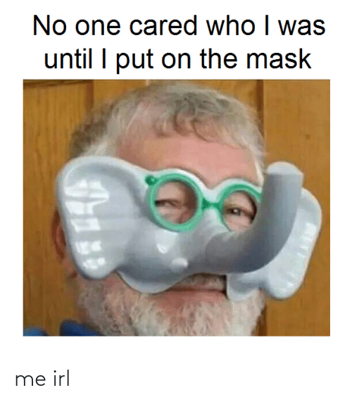 The Mask: No one cared who I was  until I put on the mask me irl
