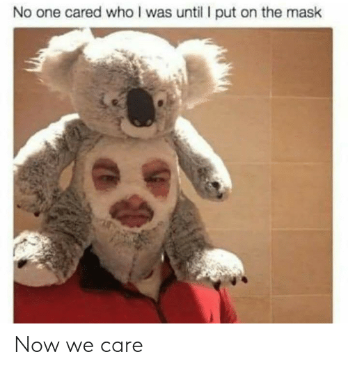 The Mask: No one cared who I was until put on the mask Now we care