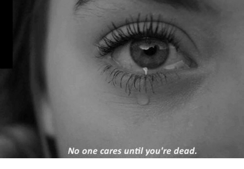 youre dead: No one cares until you're dead.