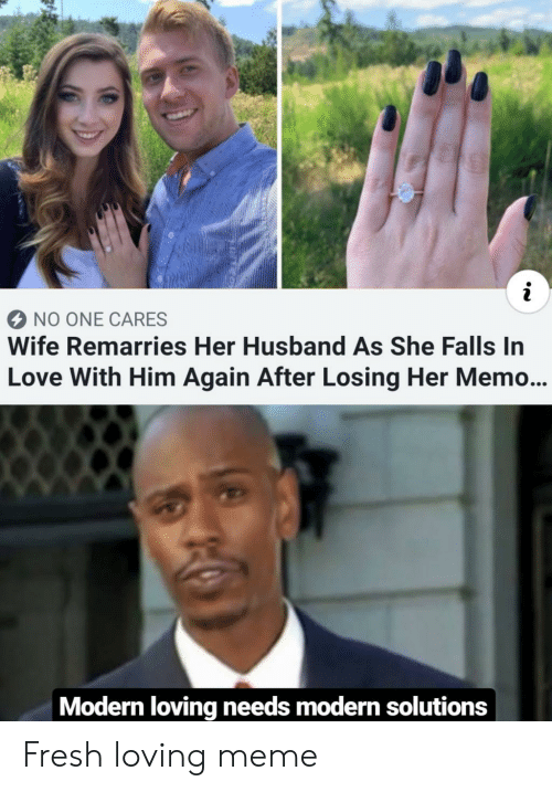 Fresh, Love, and Meme: NO ONE CARES  Wife Remarries Her Husband As She Falls In  Love With Him Again After Losing Her Memo...  Modern loving needs modern solutions Fresh loving meme