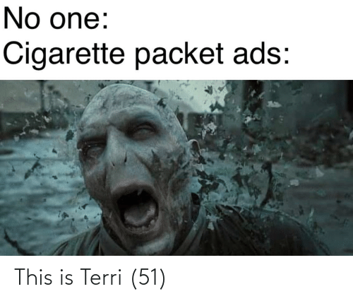 Terri: No one:  Cigarette packet ads: This is Terri (51)