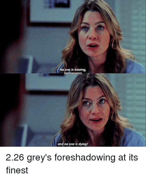 Memes, 🤖, and Greys: No one is leaving,  GREYS4DAYSSS  and no one is dying! 2.26 grey's foreshadowing at its finest
