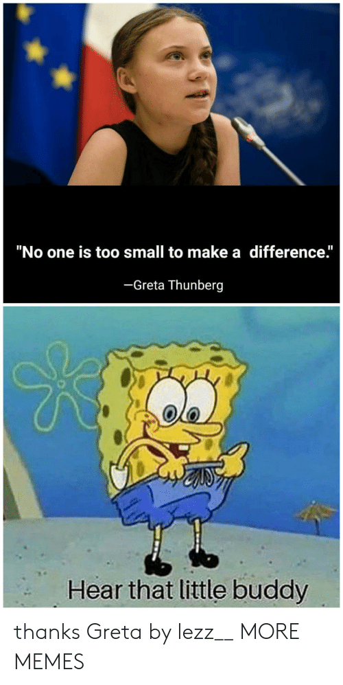 "Dank, Memes, and Target: ""No one is too small to make a difference.""  -Greta Thunberg  Hear that little buddy thanks Greta by lezz__ MORE MEMES"