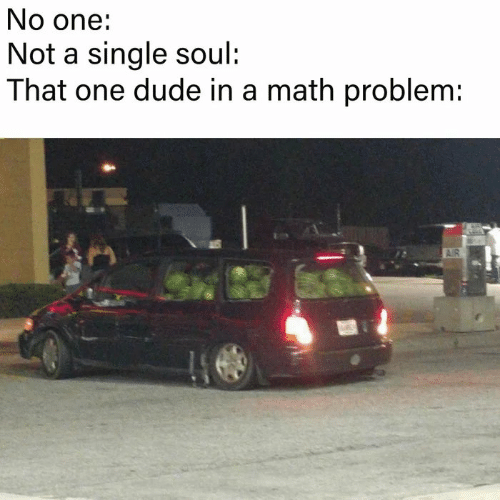 Dude, Memes, and Math: No one:  Not a single soul:  That one dude in a math problem:  AIR