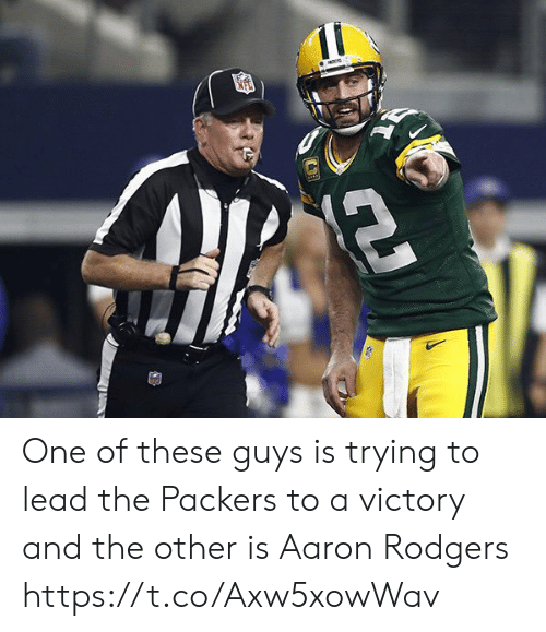 Aaron Rodgers, Football, and Nfl: NO One of these guys is trying to lead the Packers to a victory and the other is Aaron Rodgers https://t.co/Axw5xowWav