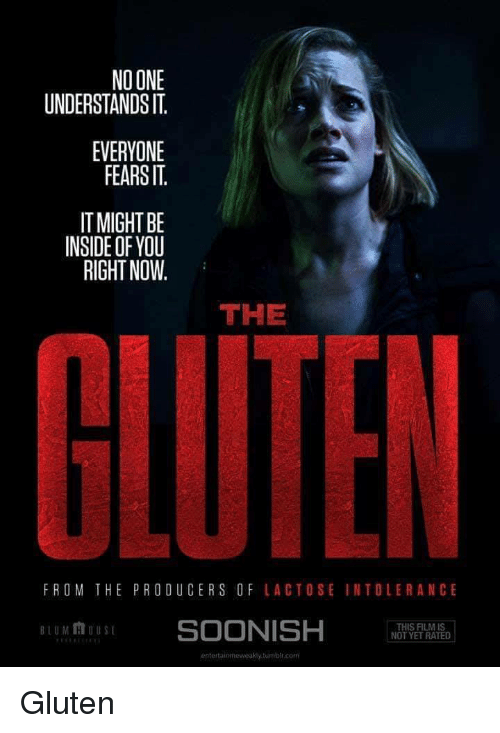 lactose: NO ONE  UNDERSTANDS IT  EVERYONE  FEARSIT  IT MIGHT BE  INSIDE OF YOU  RIGHT NOW.  THE  FROM THE PRODUCERS OF LACTOSE INTOLERANCE  BLUM HOUSt  SOONISH NT E AI  THIS FILMIS  YET RATED Gluten