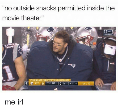 "Movie, Movie Theater, and Irl: ""no outside snacks permitted inside the  movie theater""  ONFL  AFC CHAMP  1 TD ON LAST 20 DRIVES THIS POSTSEASON  ⓔ ® PITO , ,NE 101st 2:41 19 1ST&10"