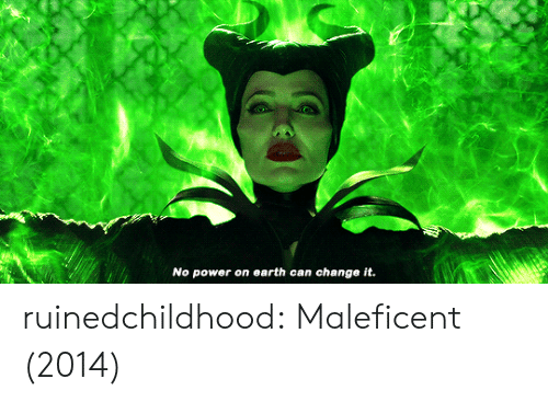 Tumblr, Blog, and Earth: No power on earth can change it. ruinedchildhood:  Maleficent (2014)
