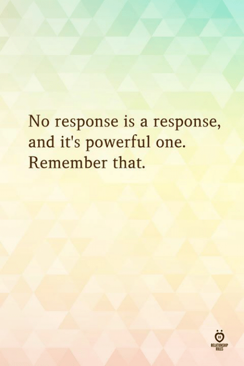 No Response: No response is a response,  and it's powerful one.  Remember that.  SLES