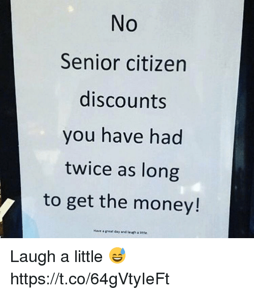 Senioritis: No  Senior citizen  discounts  you have had  twice as long  to get the money! Laugh a little 😅 https://t.co/64gVtyIeFt