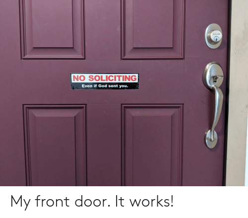 Front Door: NO SOLICITING  Even if God sent you. My front door. It works!