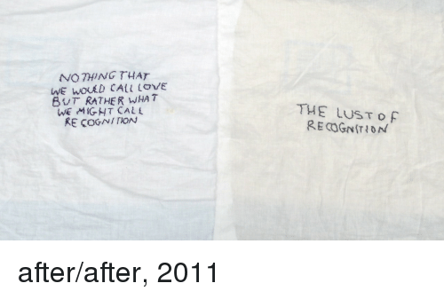 Sã¨X: NO THING THAT  BUT RATHER WHAT  WE GHT CALL  RE COGNITION  THE LUSTO  after/after, 2011