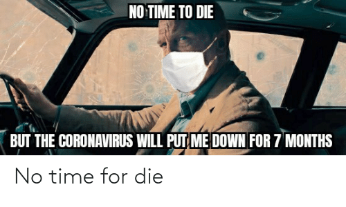Time For: No time for die
