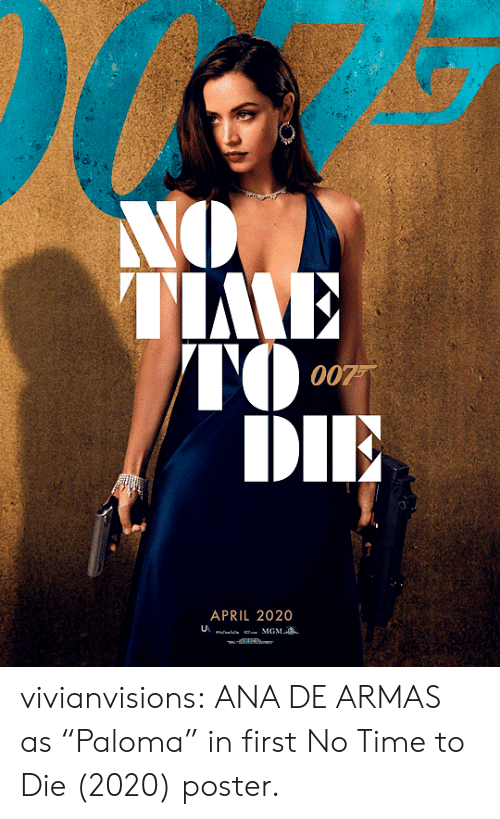 "April: NO  TIME  TO  DIE  007  APRIL 2020  MGM  l vivianvisions:  ANA DE ARMAS as ""Paloma"" in first No Time to Die (2020) poster."