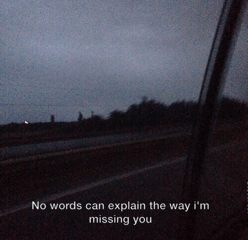 missing you: No words can explain the way i'm  missing you