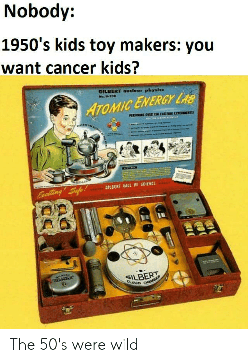 Energy, Cancer, and Kids: Nobody:  1950's kids toy makers: you  want cancer kids?  GILBERT nuclear physics  ATOMIC ENERGY L  GILBERT ALL OF SCIENCE  ILBERT The 50's were wild