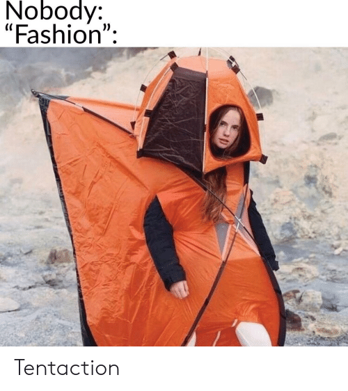 """Fashion, Nobody, and Tentaction: Nobody:  """"Fashion"""": Tentaction"""