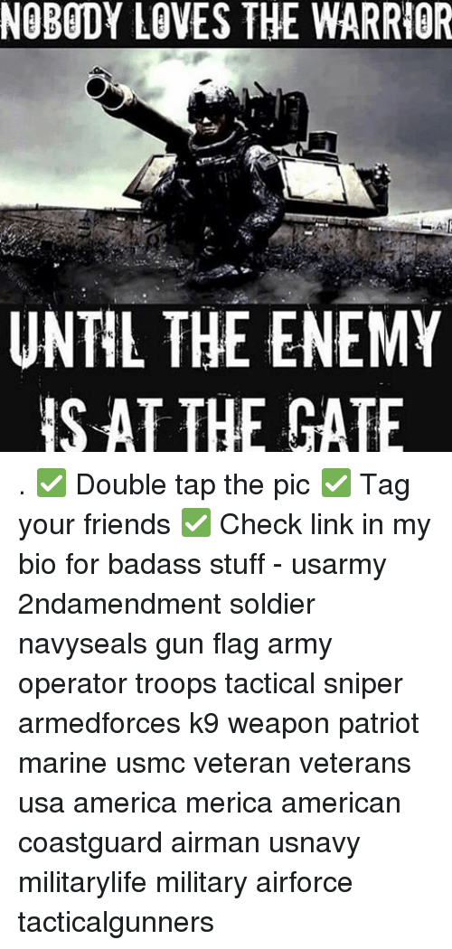 the warrior: NOBODY LOVES THE WARRIOR  UNTIL THE ENEMY  IS AT THE GATE . ✅ Double tap the pic ✅ Tag your friends ✅ Check link in my bio for badass stuff - usarmy 2ndamendment soldier navyseals gun flag army operator troops tactical sniper armedforces k9 weapon patriot marine usmc veteran veterans usa america merica american coastguard airman usnavy militarylife military airforce tacticalgunners