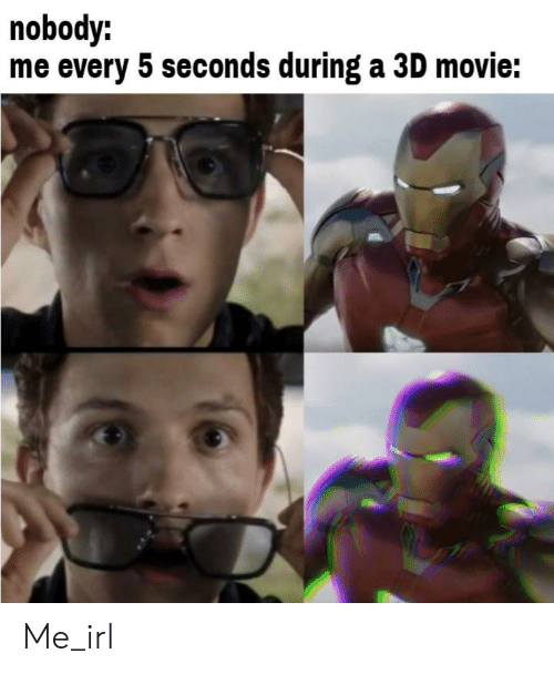 Movie, Irl, and Me IRL: nobody:  me every 5 seconds during a 3D movie: Me_irl