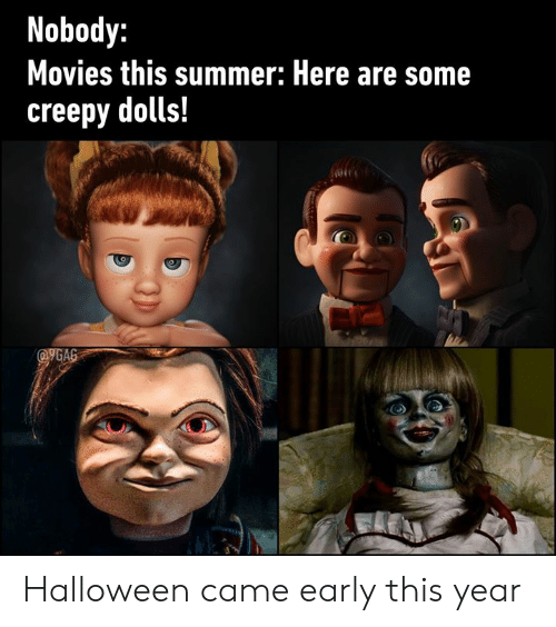 dolls: Nobody:  Movies this summer: Here are some  creepy dolls!  @GAG Halloween came early this year
