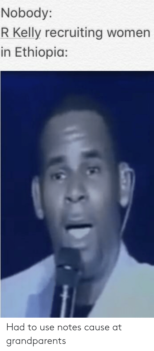 R. Kelly, Women, and Dank Memes: Nobody:  R Kelly recruiting women  in Ethiopia: Had to use notes cause at grandparents