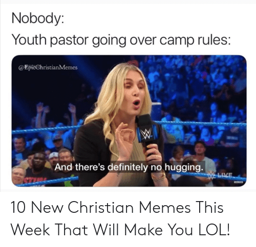 Christian Memes: Nobody:  Youth pastor going over camp rules:  @EpicChristianMemes  And there's definitely no hugging.  w LVE 10 New Christian Memes This Week That Will Make You LOL!