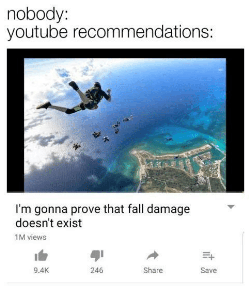 recommendations: nobody:  youtube recommendations:  I'm gonna prove that fall damage  doesn't exist  1M views  1白  9.4K  ayi  246  Share  Save