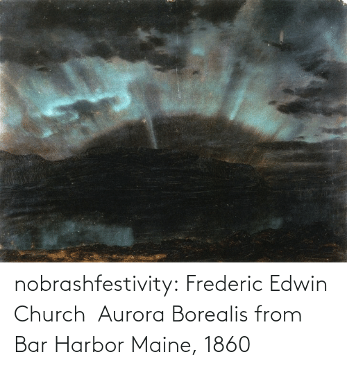 harbor: nobrashfestivity:  Frederic Edwin Church  Aurora Borealis from Bar Harbor Maine, 1860