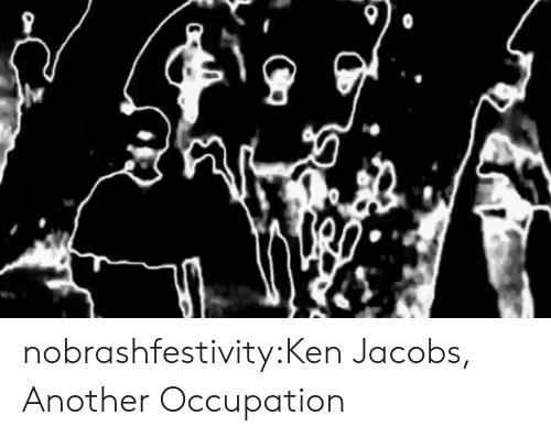 Ken: nobrashfestivity:Ken Jacobs, Another Occupation