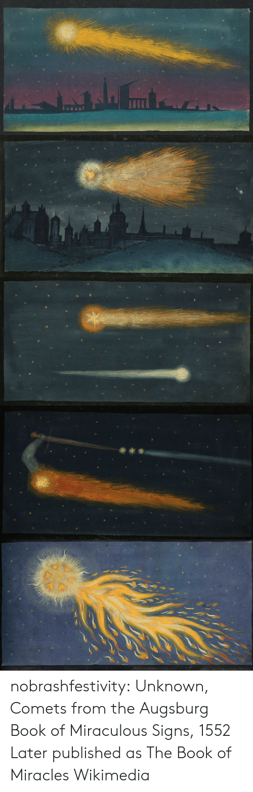 Tumblr, Blog, and Book: nobrashfestivity: Unknown, Comets from the Augsburg Book of Miraculous Signs, 1552   Later published as The Book of Miracles Wikimedia