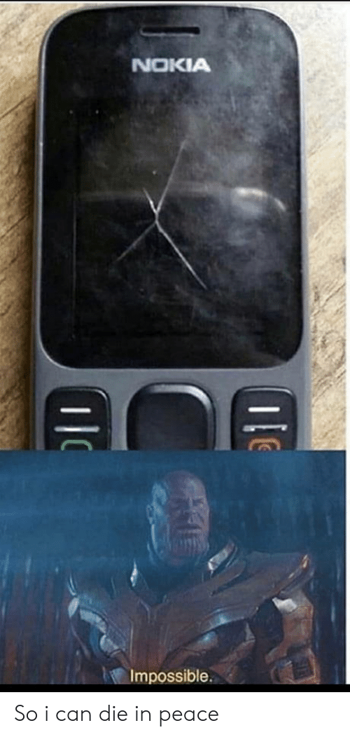 Peace, Nokia, and Can: NOKIA  Impossible. So i can die in peace