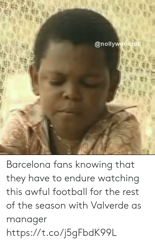 Barcelona: @nollywoodrol Barcelona fans knowing that they have to endure watching this awful football for the rest of the season with Valverde as manager https://t.co/j5gFbdK99L
