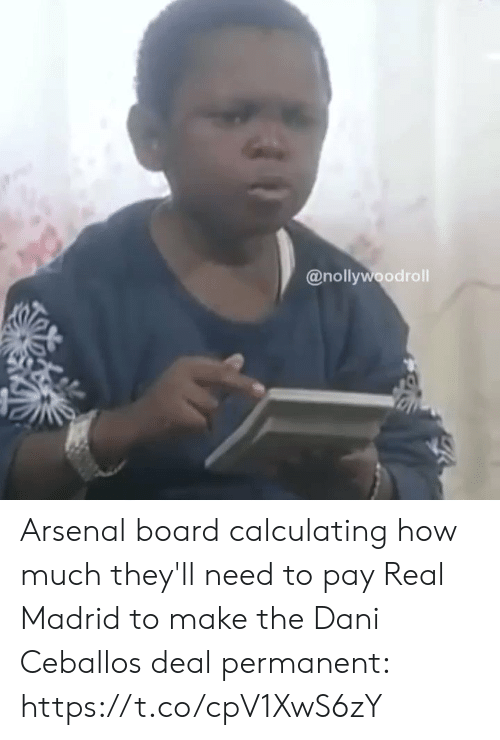 Arsenal, Real Madrid, and Soccer: @nollywoodroll Arsenal board calculating how much they'll need to pay Real Madrid to make the Dani Ceballos deal permanent:  https://t.co/cpV1XwS6zY
