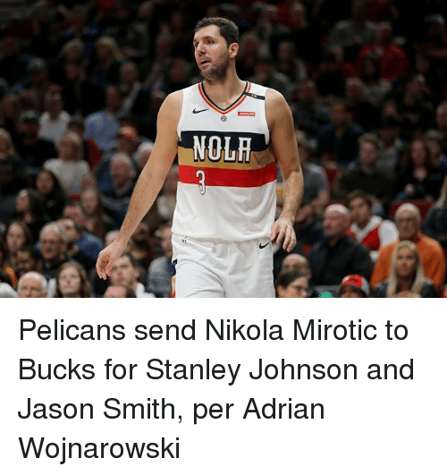 Jason, Bucks, and Stanley: NOLR Pelicans send Nikola Mirotic to Bucks for Stanley Johnson and Jason Smith, per Adrian Wojnarowski
