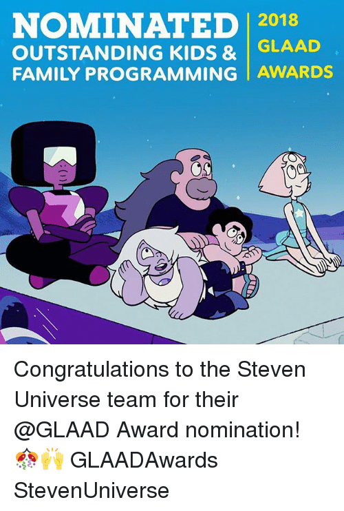 Family, Memes, and Congratulations: NOMINATED 2018  OUTSTANDING KIDS & GLAAD  FAMILY PROGRAMMING AWARDS Congratulations to the Steven Universe team for their @GLAAD Award nomination! 🎊🙌 GLAADAwards StevenUniverse